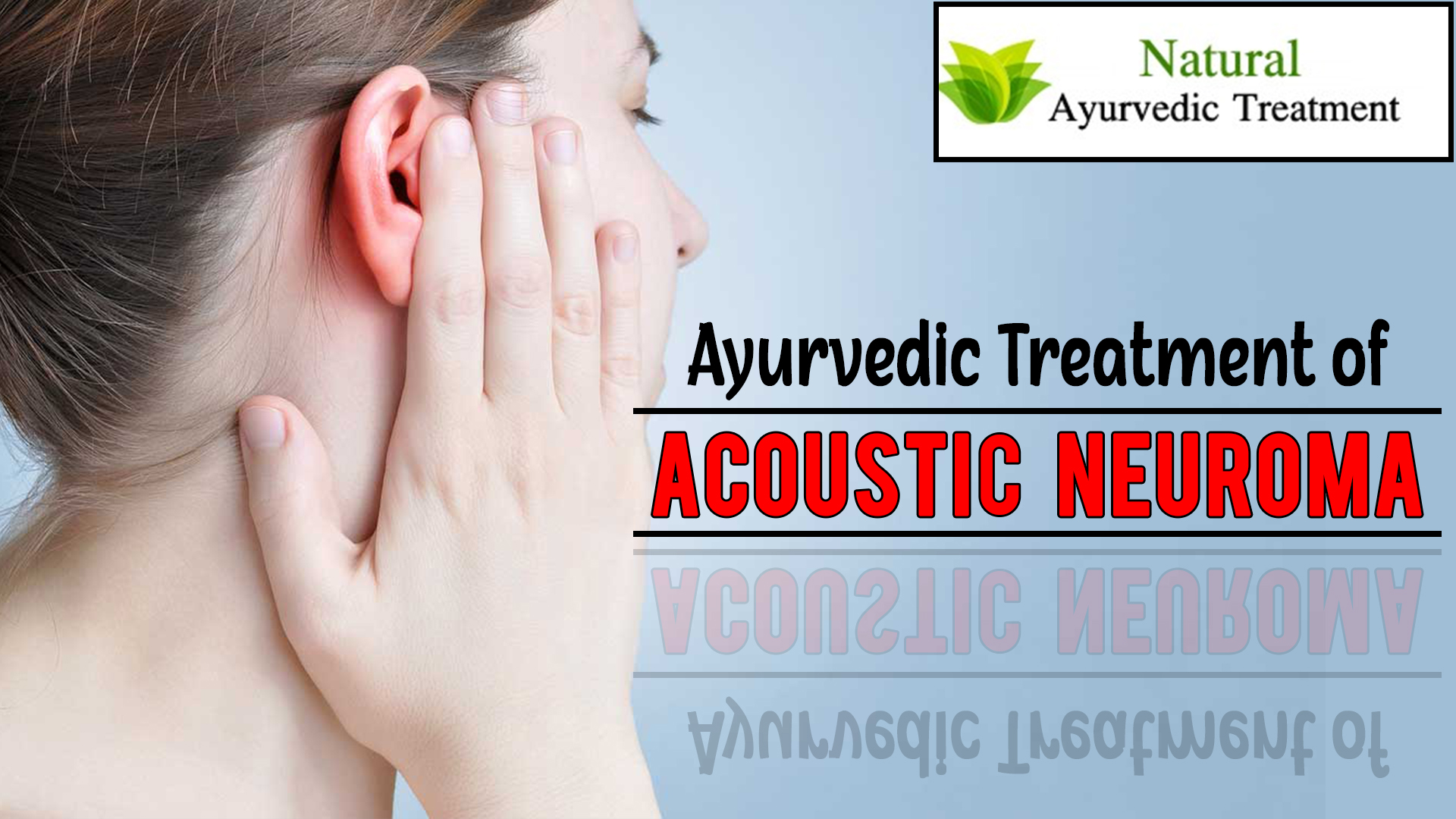 Ayurvedic Treatment for Acoustic Neuromas - Causes, Symptoms, Diagnosis & Herbal Remedies
