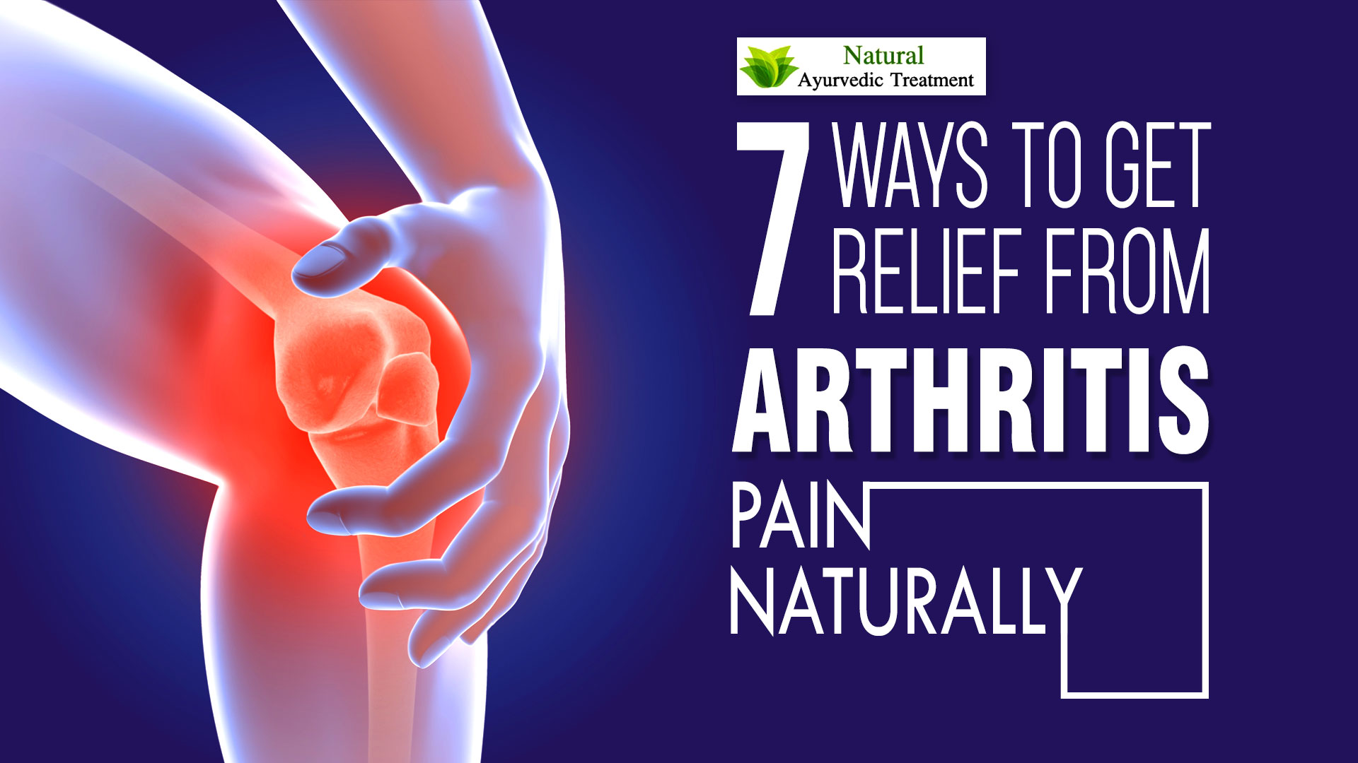 7 Ways to Get Relief from Arthritis Pain Naturally
