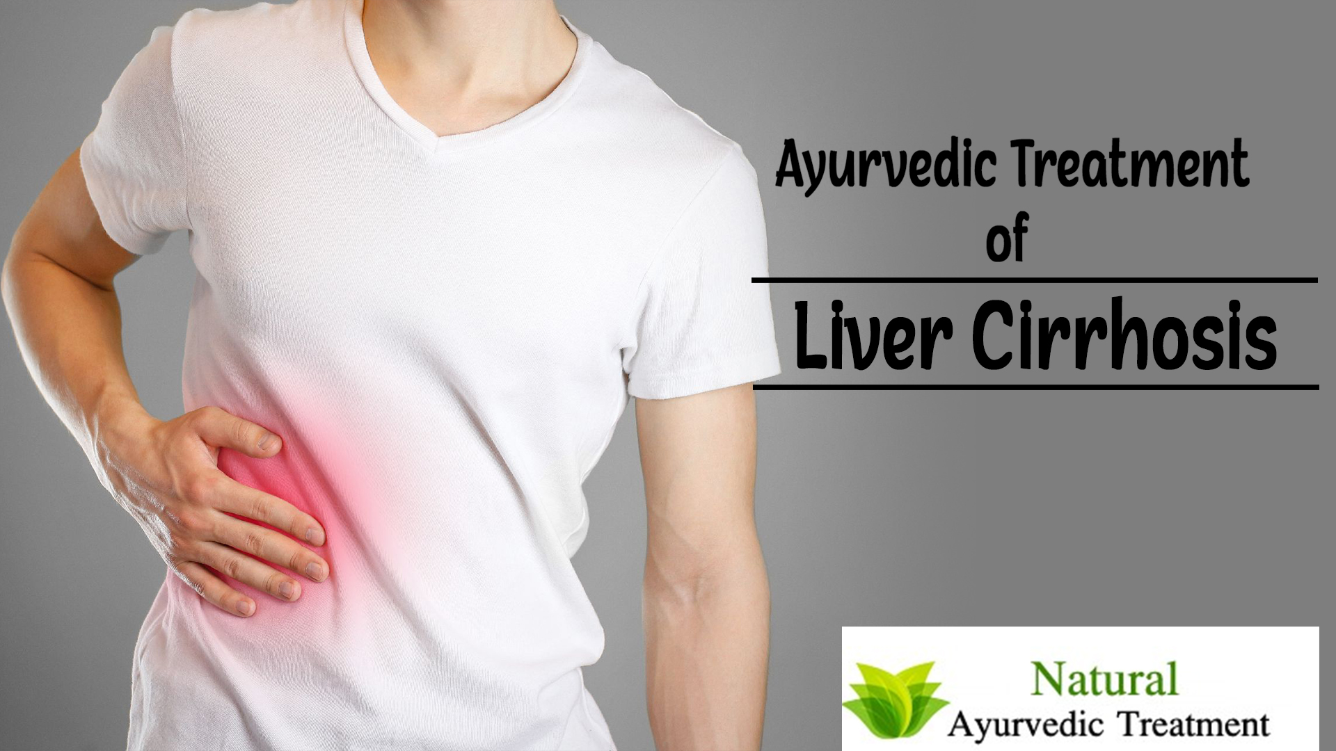 Ayurvedic Treatment of Liver Cirrhosis - Causes, Symptoms, Diagnosis & Herbal Remedies