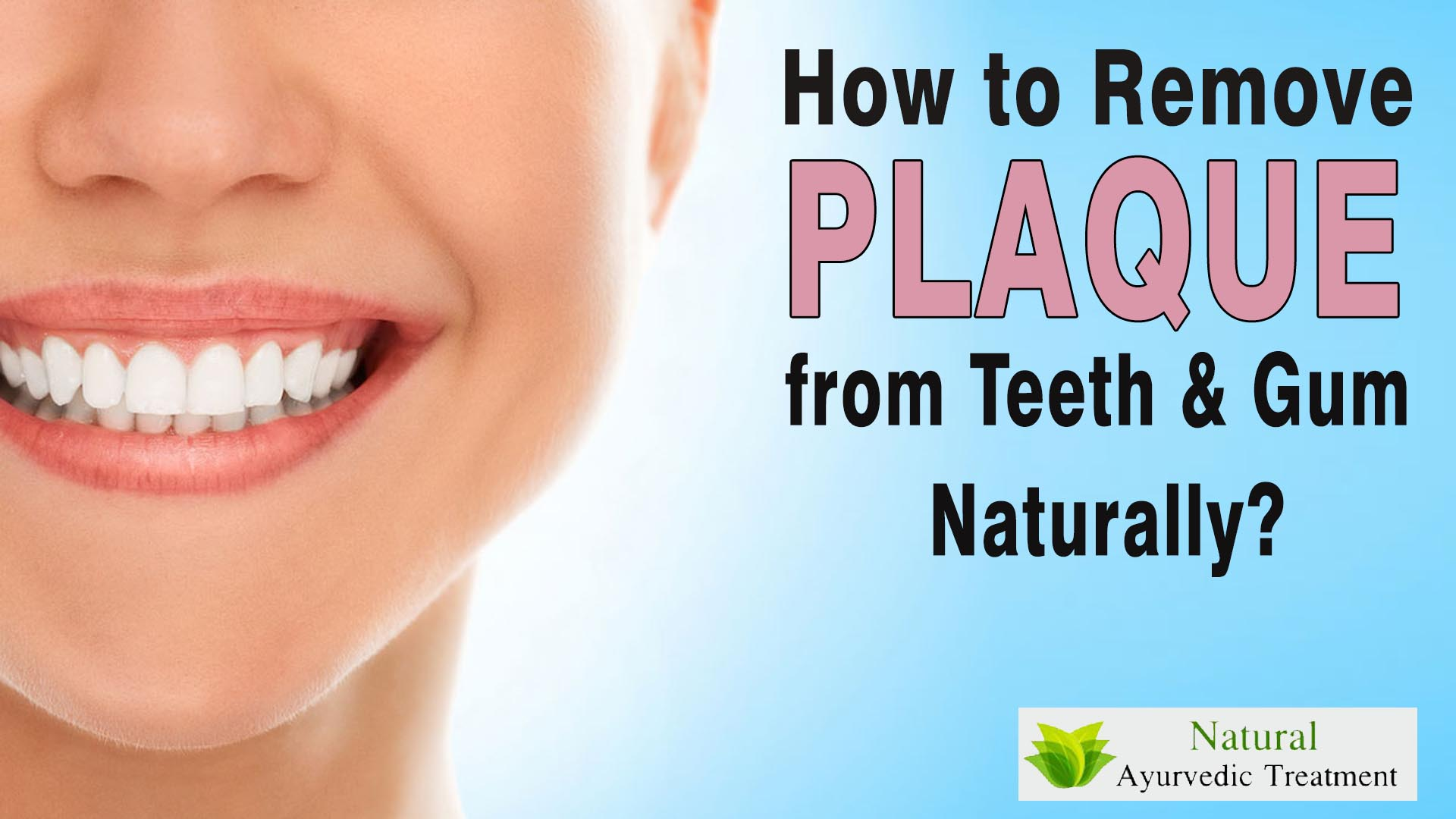 How to Remove Plaque from Teeth & Gum Naturally?