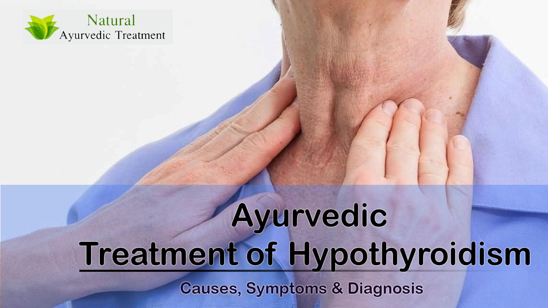 Ayurvedic Treatment of Hypothyroidism - Causes, Symptoms & Diagnosis