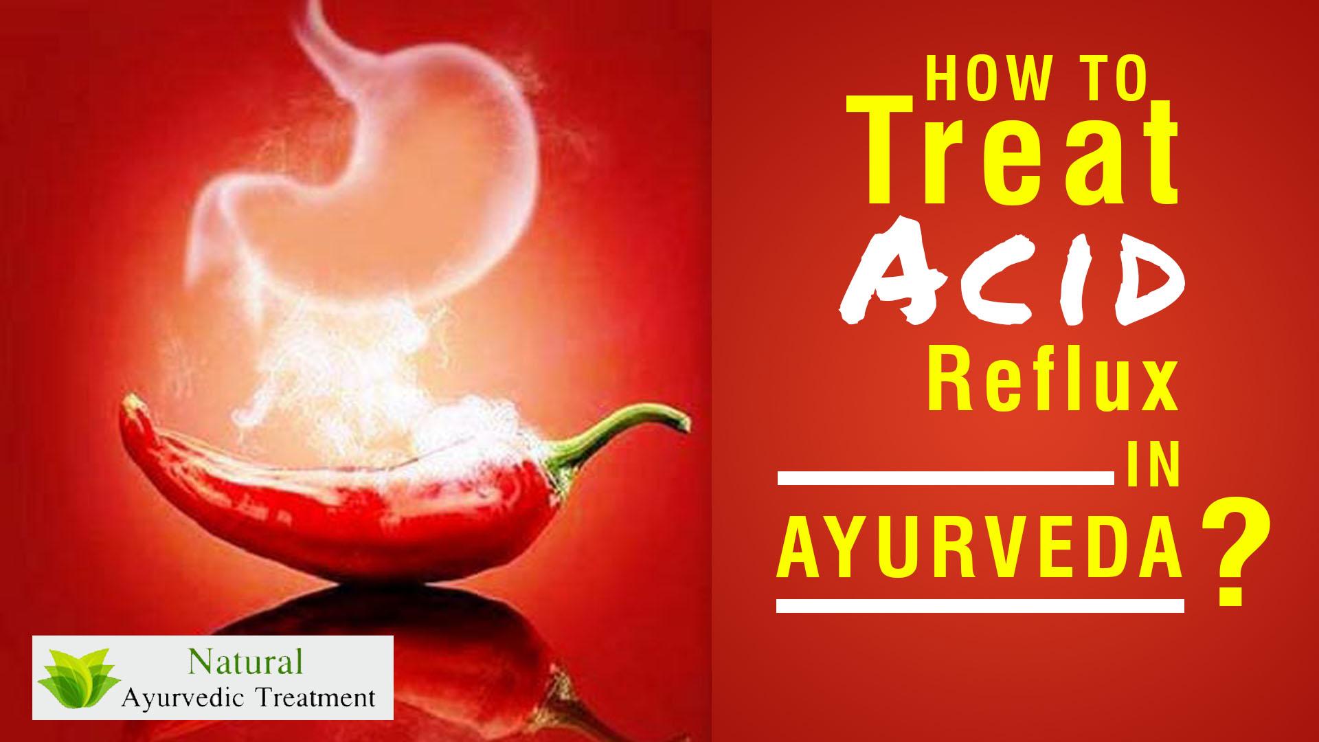 How to Treat Acid Reflux in Ayurveda?